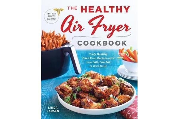 The healthy air fryer cookbook truly healthy fried food recipes the healthy air fryer cookbook truly healthy fried food recipes with low salt low forumfinder Images