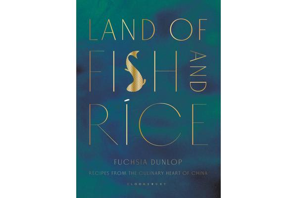 Land of Fish and Rice - Recipes from the Culinary Heart of China