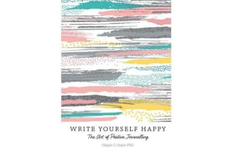 Write Yourself Happy - The Art of Positive Journalling