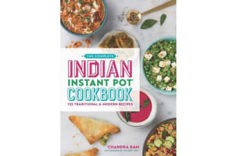 The Complete Indian Instant Pot (R) Cookbook - 125 Traditional and Modern Recipes