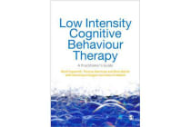 Low Intensity Cognitive-Behaviour Therapy - A Practitioner's Guide