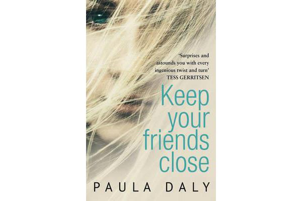 Keep Your Friends Close - `The UK's answer to Liane Moriarty' Claire McGowan