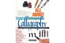 All about Techniques in Calligraphy - An Indispensable Manual for Artists and Hobbyists