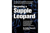 Becoming A Supple Leopard - The Ultimate Guide to Resolving Pain, Preventing Injury, and Optimizing Athletic Performance