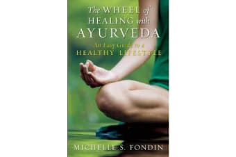 The Wheel of Healing with Ayurveda - An Easy Guide to a Healthy Lifestyle