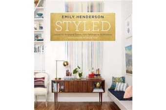 Styled - Secrets for Arranging Rooms, from Tabletops to Bookshelves