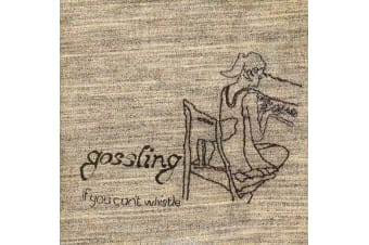 GOSSLING - IF YOU CAN'T WHISTLE NEW CD