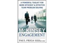 The McKinsey Engagement - A Powerful Toolkit For More Efficient and Effective Team Problem Solving