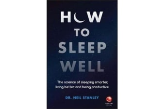 How to Sleep Well - The Science of Sleeping Smarter, Living Better and Being Productive