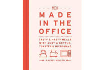 Made in the Office - Tasty And Hasty Meals With Just a Kettle, Toaster & Microwave