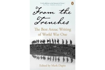 From The Trenches - The Best Anzac Writing Of World War One