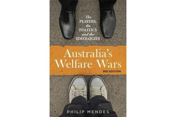 Australia's Welfare Wars - The players, the politics and the ideologies