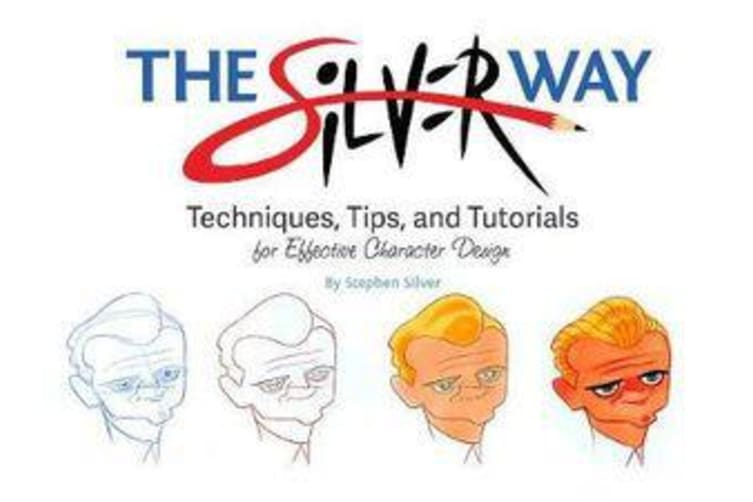The Silver Way - Techniques, Tips, and Tutorials for Effective Character Design