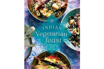 Indian Vegetarian Feast - Fresh, Simple, Healthy Dishes for Today's Family