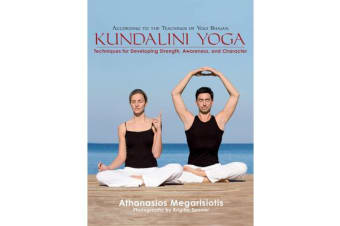 Kundalini Yoga - Techniques for Developing Strength, Awareness, and Character