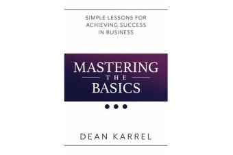 Mastering the Basics - Simple Lessons for Achieving Success in Business