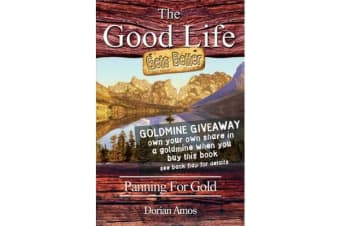 The Good Life Gets Better - Panning for Gold