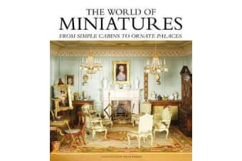 The World of Miniatures - From Simple Cabins to Ornate Palaces