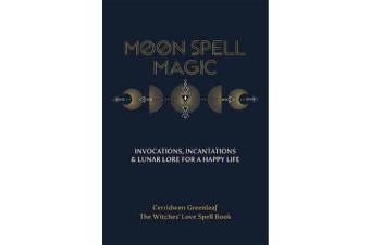 Moon Spell Magic - Invocations, Incantations & Lunar Lore for a Happy Life