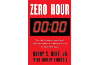 Zero Hour - Turn the Greatest Political and Financial Upheaval in ModernHistory to Your Advantage