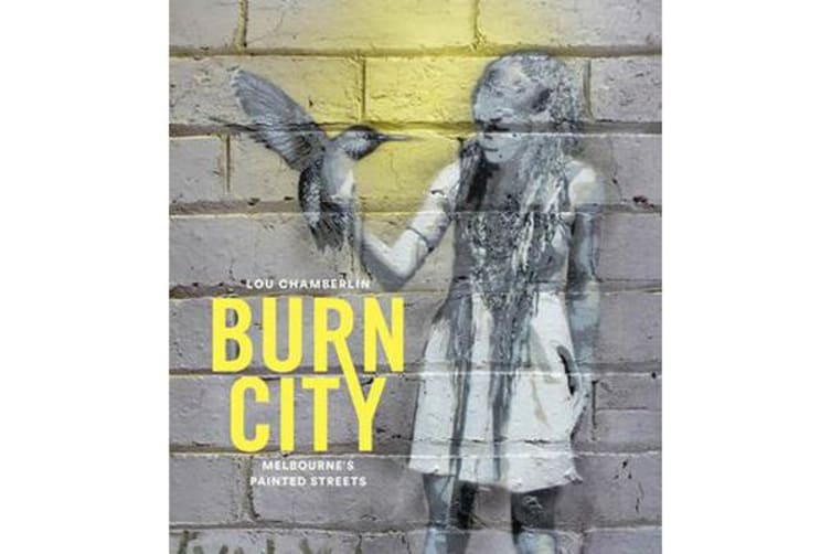 Burn City - Melbourne's Painted Streets