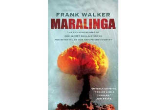 Maralinga - The chilling expose of our secret nuclear shame and betrayal of our troops and country