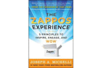 The Zappos Experience - 5 Principles to Inspire, Engage, and WOW