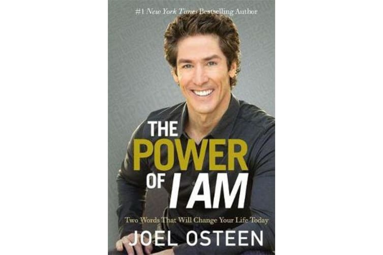 The Power Of I Am - Two Words That Will Change Your Life Today