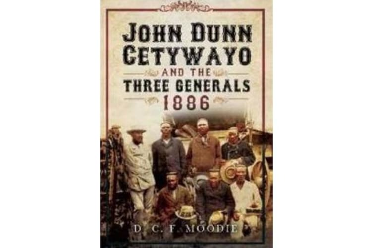 John Dunn Cetywayo and the Three Generals 1861-1879