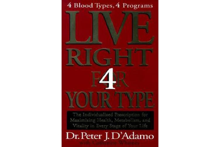 Live Right 4 Your Type - The Individualized Prescription for Maximizing Health, Metabolism, and Vitality in Every Stage of Your Life
