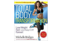 Total Body Transformation - Lose Weight Fast - And Keep It Off Forever!