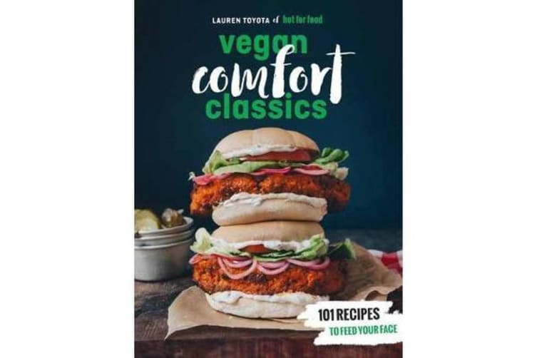 Vegan Comfort Classics - 101 Recipes to Feed Your Face