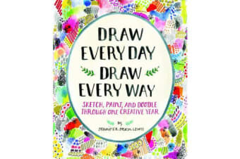"""Draw Every Day, Draw Every Way (Guided Sketchbook): Sketch, Paint - """"Sketch, Paint, and Doodle Through One Creative Year"""""""