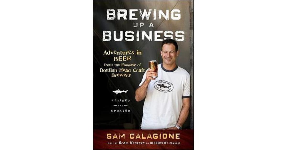 Adventures in Beer from the Founder of Dogfish Head Craft Brewery