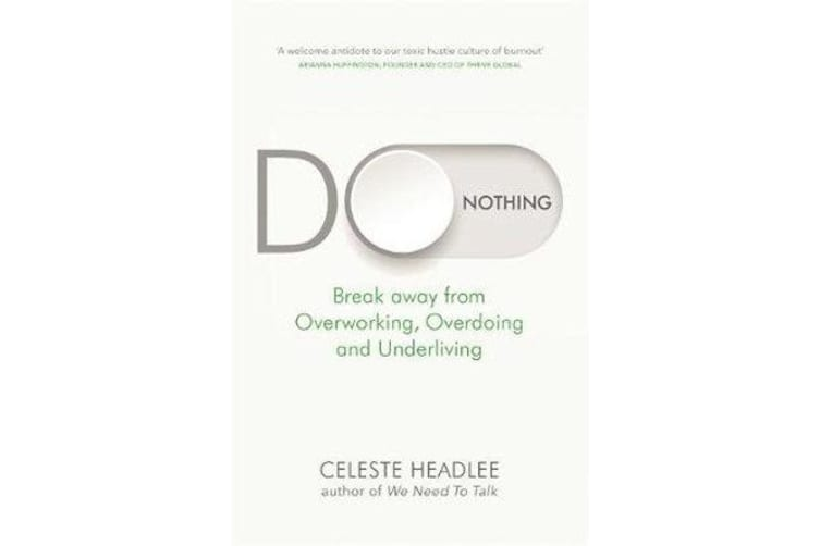 Do Nothing - Break Away from Overworking, Overdoing and Underliving