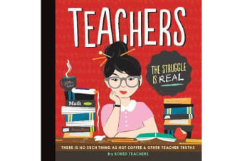 Teachers - There is No Such Thing as As a Hot Coffee & Other Teacher Truths