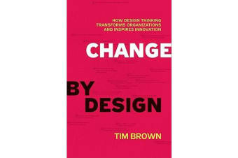 Change by Design - How Design Thinking Transforms Organizations and Inspires Innovation