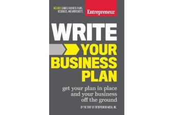 Write Your Business Plan - Get Your Plan in Place and Your Business off the Ground