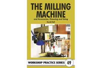 The Milling Machine - And Accessories, Choosing and Using