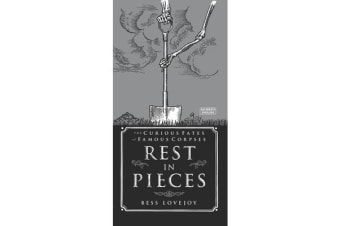 Rest in Pieces - The Curious Fates of Famous Corpses