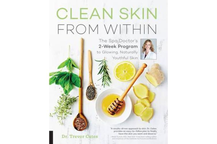 Clean Skin from Within - The Spa Doctor's Two-Week Program to Glowing, Naturally Youthful Skin