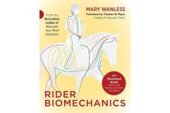 Rider Biomechanics - An Illustrated Guide: How to Sit Better and Gain Influence