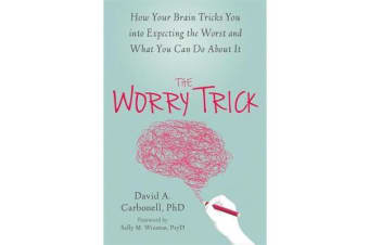 The Worry Trick - How Your Brain Tricks You into Expecting the Worst and What You Can Do About It