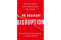 No Ordinary Disruption - The Four Global Forces Breaking All the Trends