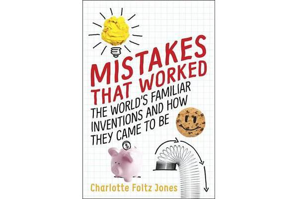 Mistakes That Worked - The World's Familiar Inventions and How They Came to Be