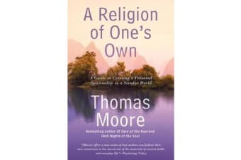 A Religion of One's Own - A Guide to Creating a Personal Spirituality in a Secular World