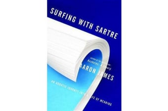 Surfing with Sartre - An Aquatic Inquiry Into a Life of Meaning