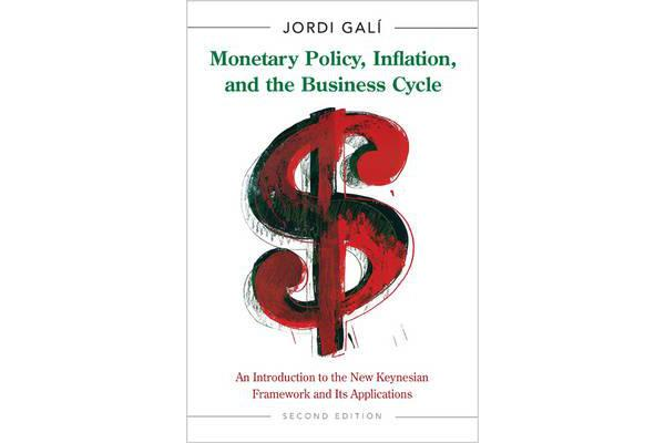 Monetary Policy, Inflation, and the Business Cycle - An Introduction to the New Keynesian Framework and Its Applications, Second Edition