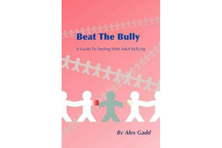 Beat the Bully - A Guide to Dealing with Adult Bullying