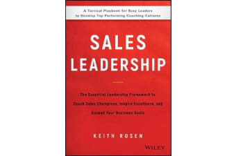 Sales Leadership - The Essential Leadership Framework to Coach Sales Champions, Inspire Excellence, and Exceed Your Business Goals